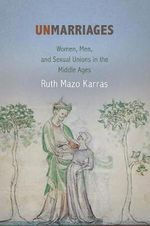 Unmarriages : Women, Men, and Sexual Unions in the Middle Ages - Ruth Mazo Karras