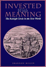 Invested with Meaning : The Raleigh Circle in the New World - Shannon Miller