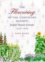 The Flowering of the Landscape Garden : English Pleasure Grounds, 1720-1800 - Mark Laird