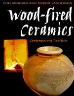 Wood-Fire Ceramics : Contemporary Practices - Coll Minogue