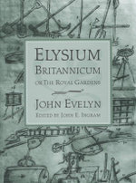 Elysium Britannicum, or the Royal Gardens - John Evelyn