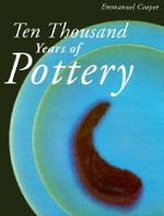 Ten Thousand Years of Pottery - Emmanuel Cooper