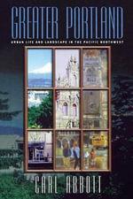 Greater Portland : Urban Life and Landscape in the Pacific Northwest - Carl Abbott