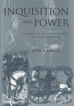 Inquisition and Power : Catharism and the Confessing Subject in Medieval Languedoc - John H. Arnold