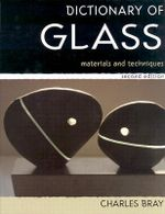 A Dictionary of Glass : Materials and Techniques - Charles Bray