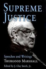 Supreme Justice : Speeches and Writings - Thurgood Marshall