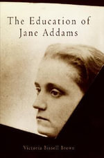 The Education of Jane Addams - Victoria Bissell Brown