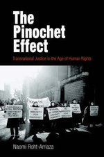 The Pinochet Effect : Transnational Justice in the Age of Human Rights - Naomi Roht-Arriaza