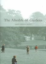 Afterlife of Gardens - John Dixon Hunt