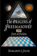 The Origins of Freemasonry : Facts and Fictions - Margaret C. Jacob