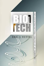 Biotech : The Countercultural Origins of an Industry - Eric J. Vettel
