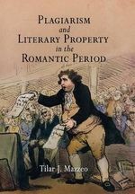 Plagiarism and Literary Property in the Romantic Period : Material Texts - Tilar J. Mazzeo