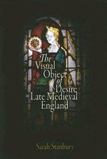 The Visual Object of Desire in Late Medieval England : The Middle Ages Series - Sarah Stanbury