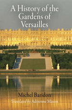 A History of the Gardens of Versailles : Penn Studies in Landscape Architecture - Michel Baridon
