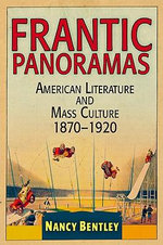 Frantic Panoramas : American Literature and Mass Culture, 1870-1920 - Nancy Bentley