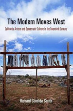 The Modern Moves West : California Artists and Democratic Culture in the Twentieth Century - Richard Candida Smith