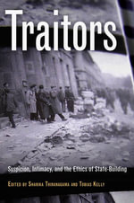 Traitors : Suspicion, Intimacy, and the Ethics of State-Building