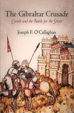 The Gibraltar Crusade : Castile and the Battle for the Strait - Joseph F. O Callaghan