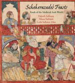 Scheherazade's Feasts : Foods of the Medieval Arab World - Habeeb Salloum