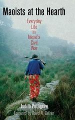 Maoists at the Hearth : Everyday Life in Nepal's Civil War - Judith Pettigrew