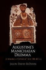 Augustine's Manichaean Dilemma: Volume 2 : Making a