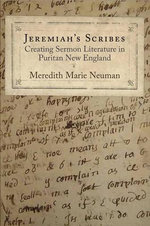 Jeremiah's Scribes : Creating Sermon Literature in Puritan New England - Meredith Marie Neuman