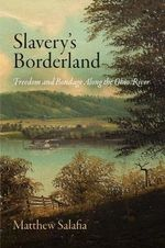 Slavery's Borderland : Freedom and Bondage Along the Ohio River - Matthew Salafia