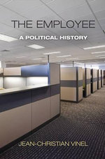 The Employee : A Political History - Jean-Christian Vinel