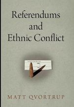 Referendums and Ethnic Conflict : National and Ethnic Conflict in the 21st Century Series - Matt Qvortrup