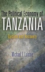 The Political Economy of Tanzania : Decline and Recovery - Michael F. Lofchie