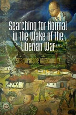 Searching for Normal in the Wake of the Liberian War : Pennsylvania Studies in Human Rights - Sharon Alane Abramowitz