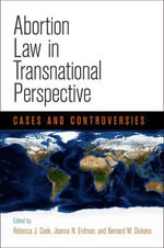Abortion Law in Transnational Perspective : Cases and Controversies
