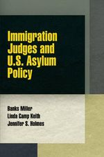 Immigration Judges and U.S. Asylum Policy - Banks Miller