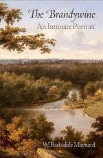 The Brandywine : An Intimate Portrait - W. Barksdale Maynard