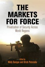 The Markets for Force : Privatization of Security Across World Regions