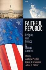 Faithful Republic : Religion and Politics in Modern America