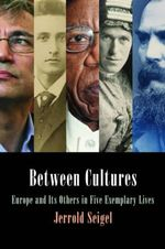 Between Cultures : Europe and its Others in Five Exemplary Lives - Jerrold Seigel