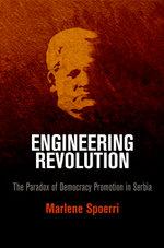 Engineering Revolution : The Paradox of Democracy Promotion in Serbia - Marlene Spoerri