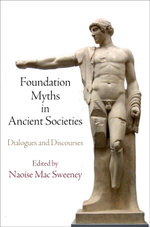 Foundation Myths in Ancient Societies : Dialogues and Discourses