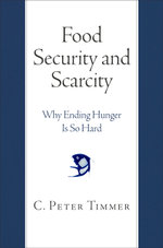 Food Security and Scarcity : Why Ending Hunger Is So Hard - C. Peter Timmer