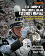 The Complete Marching Band Resource Manual : Techniques and Materials for Teaching, Drill Design, and Music Arranging - Wayne Bailey