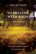 To Breathe with Birds : A Book of Landscapes - Vaclav Cilek