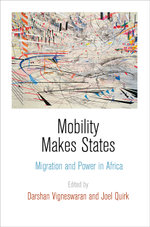 Mobility Makes States : Migration and Power in Africa