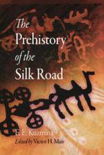 The Prehistory of the Silk Road - E. E. Kuzmina