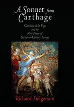 A Sonnet from Carthage : Garcilaso de la Vega and the New Poetry of Sixteenth-Century Europe - Richard Helgerson