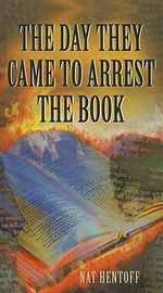 The Day They Came to Arrest the Book - Nat Hentoff