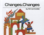 Changes, Changes : Aladdin Picture Books - Pat Hutchins