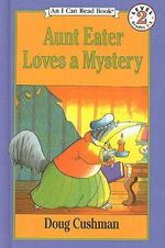Aunt Eater Loves a Mystery : I Can Read Books: Level 2 - Doug Cushman
