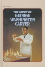 The Story of George Washington Carver : Scholastic Biography - Eva Moore