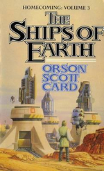 The Ships of Earth : Homecoming Series : Volume 3 - Orson Scott Card